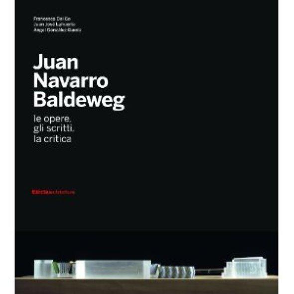 JUAN NAVARRO BALDEWEG. Le opere, gli scritti, la crítica