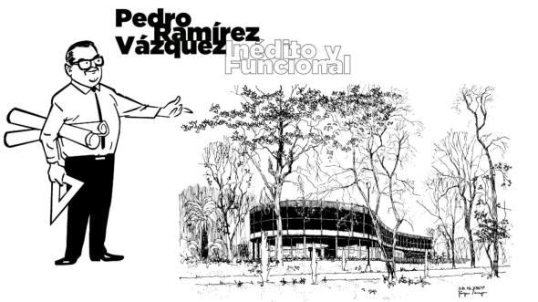 Pedro Ramírez Vázquez Inédito y Funcional.
